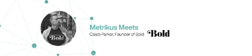 White background with banner reading: Metrikus Meet Caleb Parker, Founder of Bold