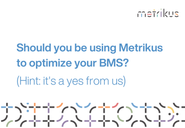 White background with blue text reading 'Should you be using Metrikus to optimize your BMS? (Hint: it's a yes from us)'